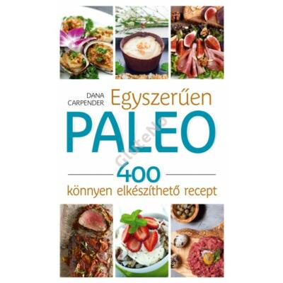 Dana Carpender: Egyszerűen paleo - 400 recept