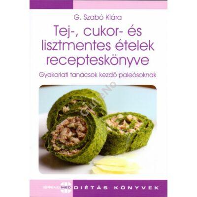 G.Szabó Klára: Tej-, cukor- és lisztmentes ételek recepteskönyve