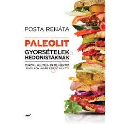 Posta Renáta : Paleolit gyorsételek hedonistáknak